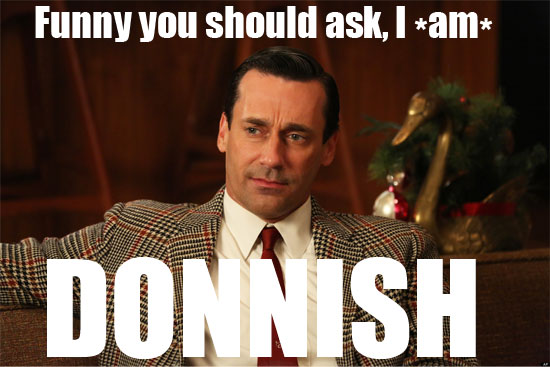 Funny you should ask, I *am* DONNISH