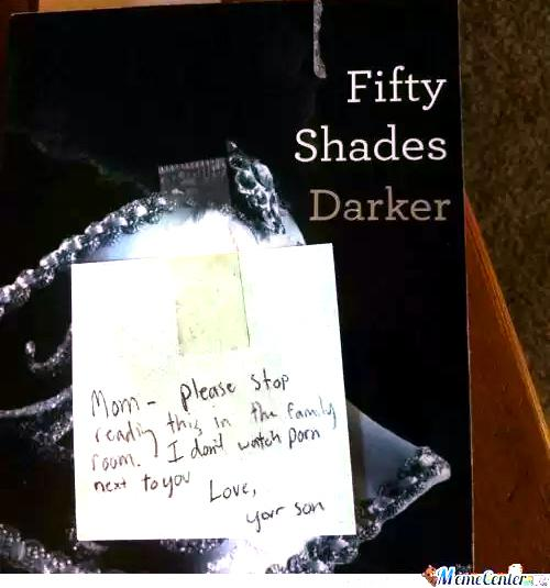 "Fifty Shades Darker with post it: ""Mom - please stop reading this in the family room I don't watch porn next to you. Love, your son"" 